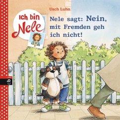 Nele sagt: Nein, mit Fremden geh ich nicht! / Ich bin Nele Bd.10 (eBook, ePUB) - Luhn, Usch