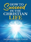 How To Succeed In The Christian Life (Practical Helps For The Overcomers, #6) (eBook, ePUB)