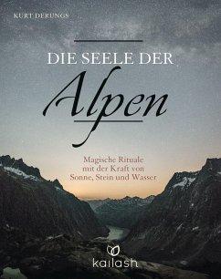 Die Seele der Alpen (eBook, ePUB) - Derungs, Kurt