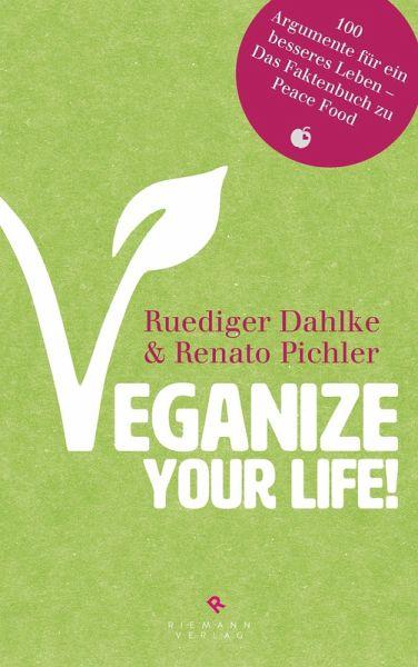 Veganize your life! (eBook, ePUB) - Dahlke, Ruediger; Pichler, Renato