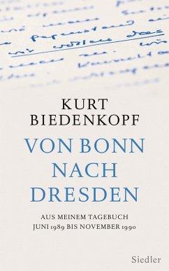 Von Bonn nach Dresden (eBook, ePUB) - Biedenkopf, Kurt H.