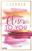 Folge mir / Closer to you Bd.1 (eBook, ePUB)