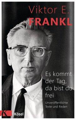 Es kommt der Tag, da bist du frei (eBook, ePUB) - Frankl, Viktor E.