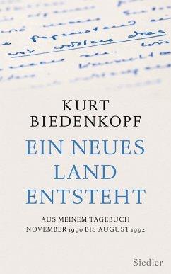 Ein neues Land entsteht (eBook, ePUB) - Biedenkopf, Kurt H.