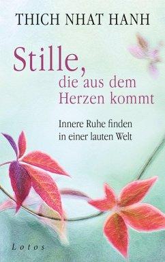 Stille, die aus dem Herzen kommt (eBook, ePUB) - Thich Nhat Hanh