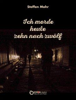 Ich morde heute zehn nach zwölf (eBook, ePUB) - Mohr, Steffen