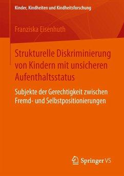 Strukturelle Diskriminierung von Kindern mit unsicheren Aufenthaltsstatus - Eisenhuth, Franziska