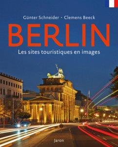 Berlin - Les sites touristiques en images - Schneider, Günter; Beeck, Clemens