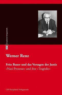 Fritz Bauer und das Versagen der Justiz - Renz, Werner