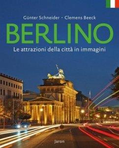 Berlino - Le attrazioni della città in immagini - Schneider, Günter; Beeck, Clemens
