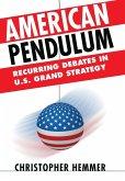 American Pendulum: Recurring Debates in U.S. Grand Strategy