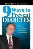 9 Ways to Prevent Diabetes: Or If You Have Diabetes, to Minimize Complications