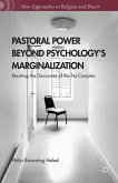 Pastoral Power Beyond Psychology's Marginalization: Resisting the Discourses of the Psy-Complex
