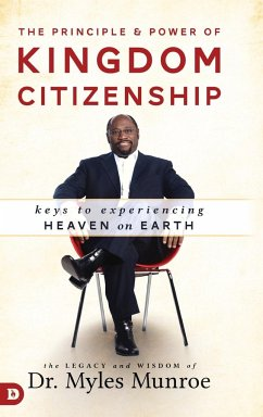 The Principle and Power of Kingdom Citizenship: Keys to Experiencing Heaven on Earth