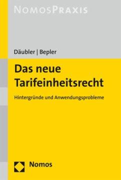Das neue Tarifeinheitsrecht - Däubler, Wolfgang;Bepler, Klaus