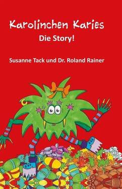 Karolinchen Karies - Die Story! - Tack, Susanne