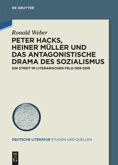 Peter Hacks, Heiner Müller und das antagonistische Drama des Sozialismus - Weber, Ronald