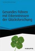 Gesundes Führen mit Erkenntnissen der Glücksforschung - inkl. Arbeitshilfen online (eBook, ePUB)
