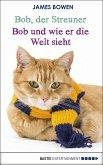 Bob und wie er die Welt sieht / Bob, der Streuner Bd.2 (eBook, ePUB)