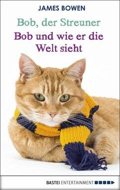 Bob und wie er die Welt sieht / Bob, der Streuner Bd.2 (eBook, ePUB) - Bowen, James