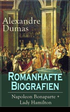 Romanhafte Biografien: Napoleon Bonaparte + Lady Hamilton (eBook, ePUB) - Dumas, Alexandre