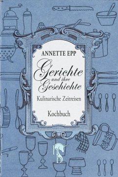 Gerichte und ihre Geschichte (eBook, ePUB) - Epp, Annette