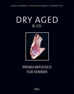 Dry Aged & Co. - Eichhorn, Tanja; Eichhorn, Steffen; Otto, Stephan
