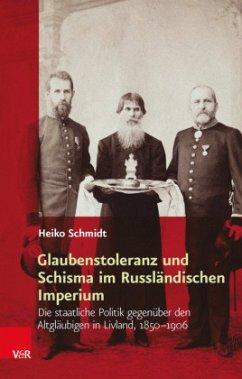 Glaubenstoleranz und Schisma im Russländischen Imperium - Schmidt, Heiko