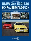 Das BMW 3er Schrauberhandbuch - Baureihen E30/E36