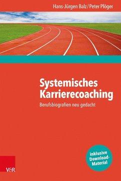 Systemisches Karrierecoaching - Balz, Hans-Jürgen; Plöger, Peter