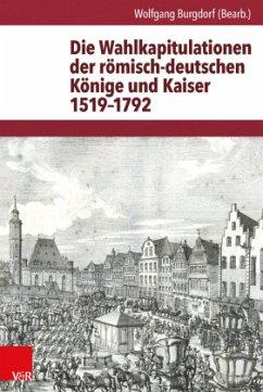 Die Wahlkapitulationen der römisch-deutschen Könige und Kaiser 1519-1792