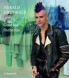 Goodbye Ostberlin - Hauswald, Harald