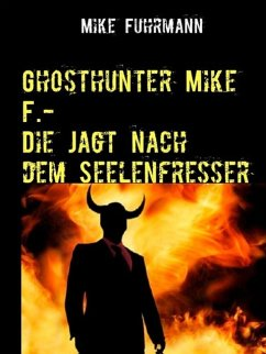 Ghosthunter Mike F.-Die Jagt nach dem Seelenfresser (eBook, ePUB)