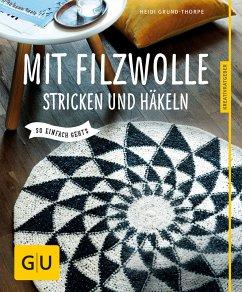 Mit Filzwolle stricken und häkeln (eBook, ePUB) - Grund-Thorpe, Heidi
