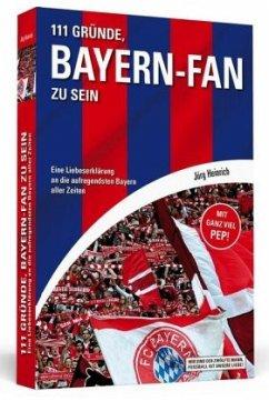 111 Gründe, Bayern-Fan zu sein - Heinrich, Jörg