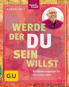 Werde, der du sein willst (eBook, ePUB) - Betz, Robert