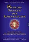 Geheime Figuren der Rosenkreuzer: Die Symbolschlüssel der abendländischen Weisheit