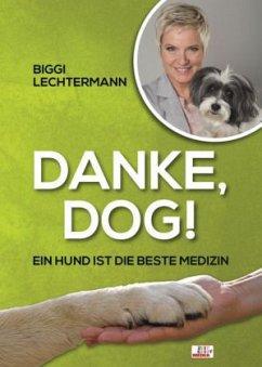 Danke, Dog! - Ein Hund ist die beste Medizin