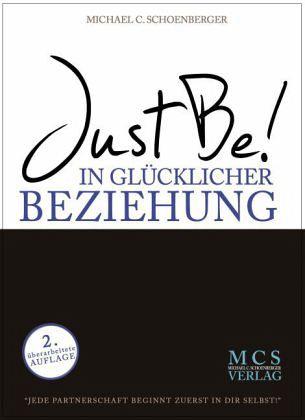 JustBe! In glücklicher Beziehung. Das Buch. - Schoenberger, Michael C.