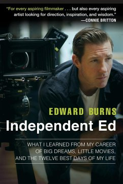 Independent Ed: What I Learned from My Career of Big Dreams, Little Movies, and the Twelve Best Days of My Life - Burns, Edward; Gold, Todd
