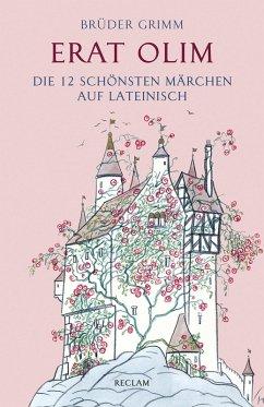 Erat olim. Die 12 schönsten Märchen auf Lateinisch (eBook, ePUB) - Brüder Grimm