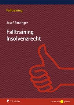 Falltraining Insolvenzrecht - Parzinger, Josef