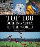 Top 100 Birding Sites Of The World (eBook, PDF)