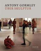 Antony Gormley über Skulptur