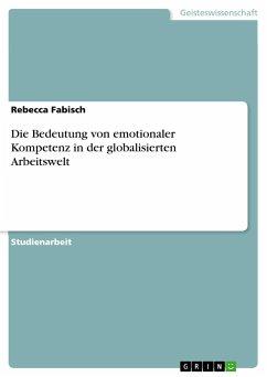 Die Bedeutung von emotionaler Kompetenz in der globalisierten Arbeitswelt