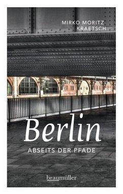 Berlin abseits der Pfade - Kraetsch, Mirko M.