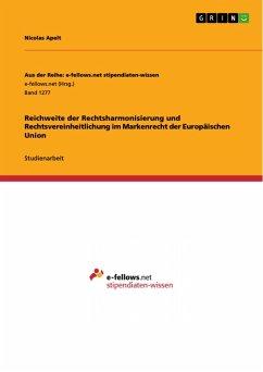 Reichweite der Rechtsharmonisierung und Rechtsvereinheitlichung im Markenrecht der Europäischen Union (eBook, PDF) - Apelt, Nicolas