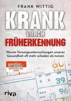 Krank durch Früherkennung (eBook, PDF) - Wittig, Frank