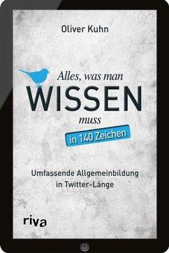Alles, was man wissen muss - in 140 Zeichen (eBook, ePUB) - Kuhn, Oliver