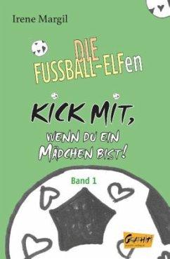 Kick mit, wenn du ein Mädchen bist! - Band 1 - Margil, Irene
